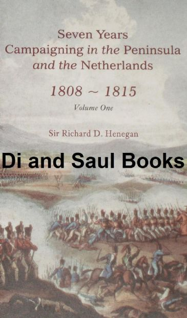 Seven years Campaigning in the Peninsula and the Netherlands 1808-1815 (Vol.1), by Richard Henegan